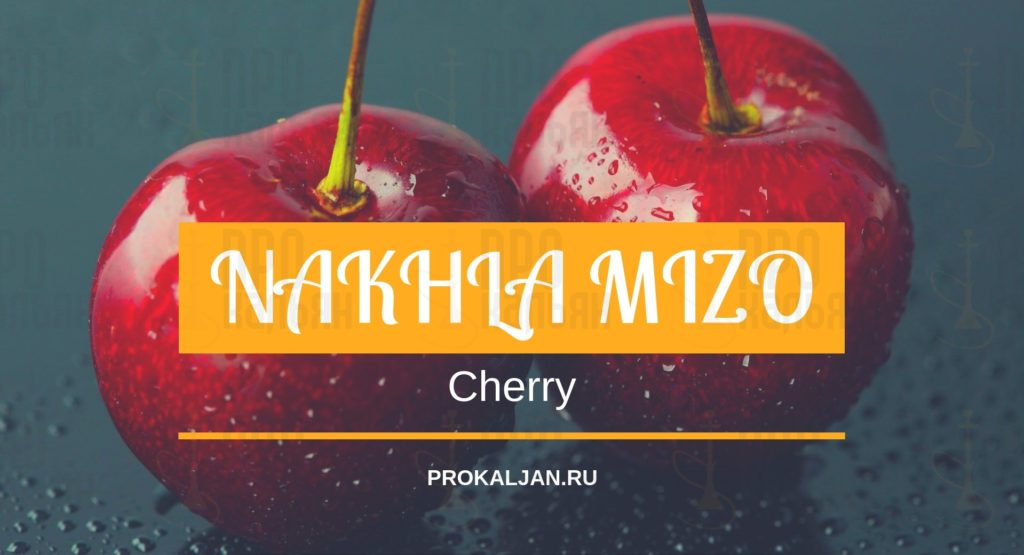 NAKHLA MIZO Cherry